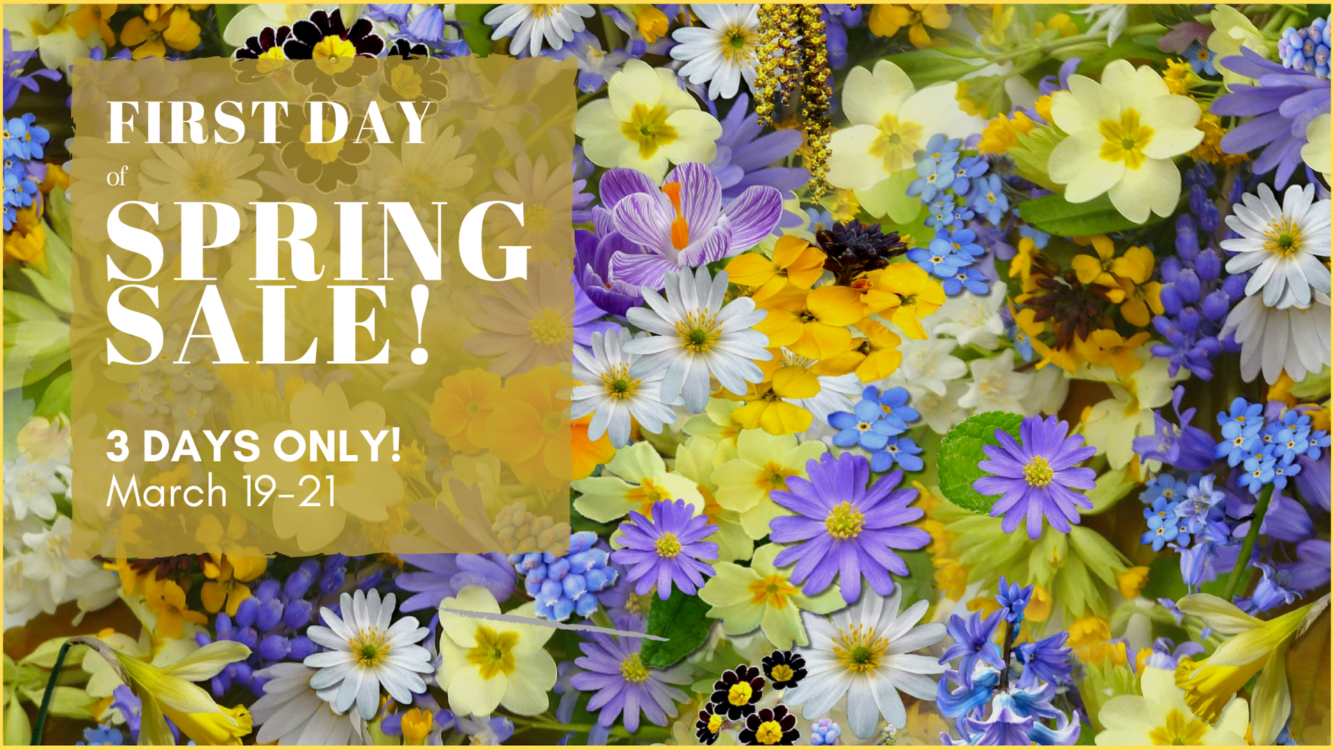 First DAy of Spring sale. March 19-21